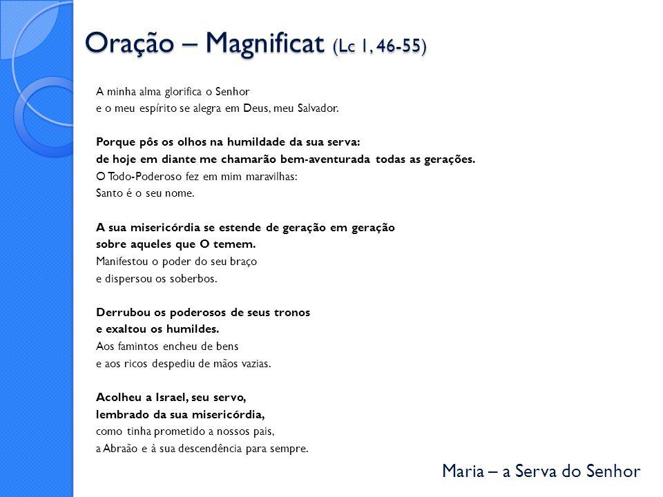 Maria – a Serva do Senhor Oração – Magnificat (Lc 1, 46-55) A minha alma glorifica o Senhor e o meu espírito se alegra em Deus, meu Salvador.