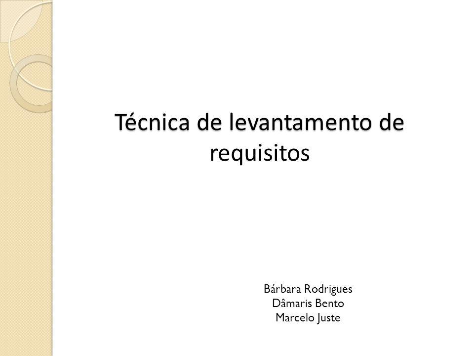 Técnica de levantamento de Técnica de levantamento de requisitos Bárbara Rodrigues Dâmaris Bento Marcelo Juste