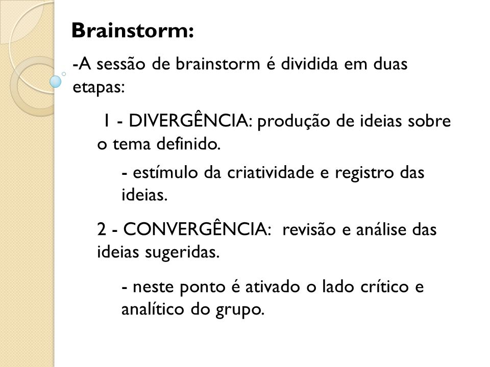 -A sessão de brainstorm é dividida em duas etapas: 1 - DIVERGÊNCIA: produção de ideias sobre o tema definido.
