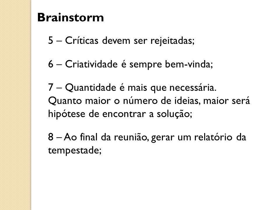 5 – Críticas devem ser rejeitadas; 6 – Criatividade é sempre bem-vinda; 7 – Quantidade é mais que necessária.