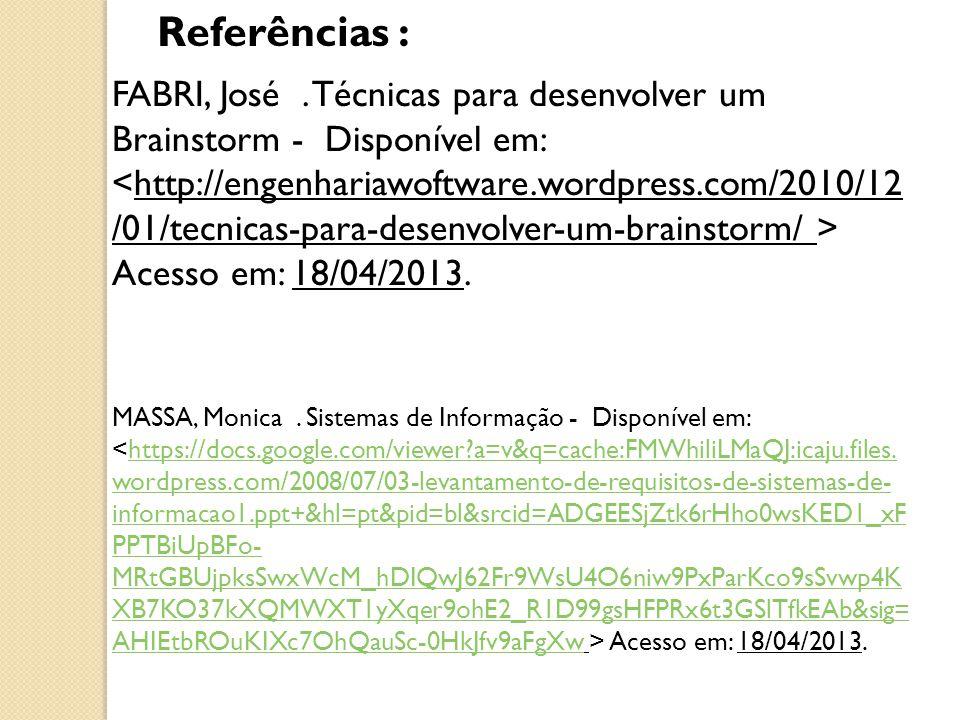 FABRI, José. Técnicas para desenvolver um Brainstorm - Disponível em: Acesso em: 18/04/2013.