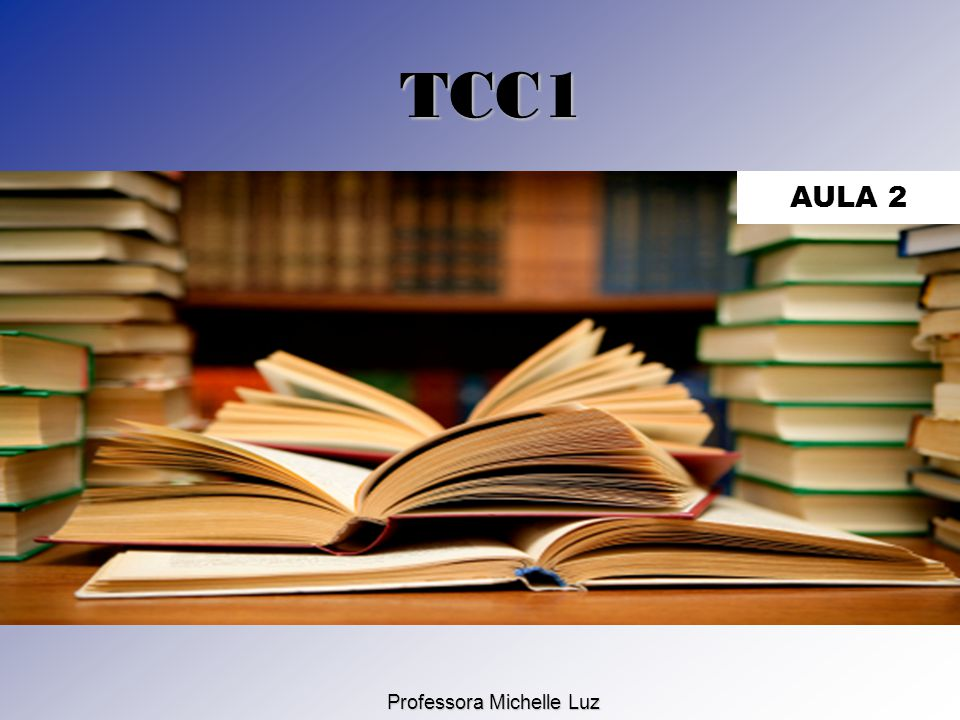 1 TCC1 Professora Michelle Luz AULA 2