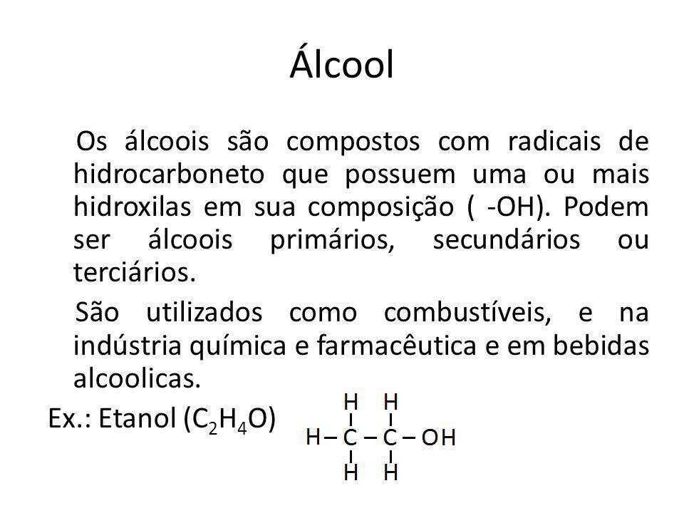 Álcool Os álcoois são compostos com radicais de hidrocarboneto que possuem uma ou mais hidroxilas em sua composição ( -OH). Podem ser álcoois primário