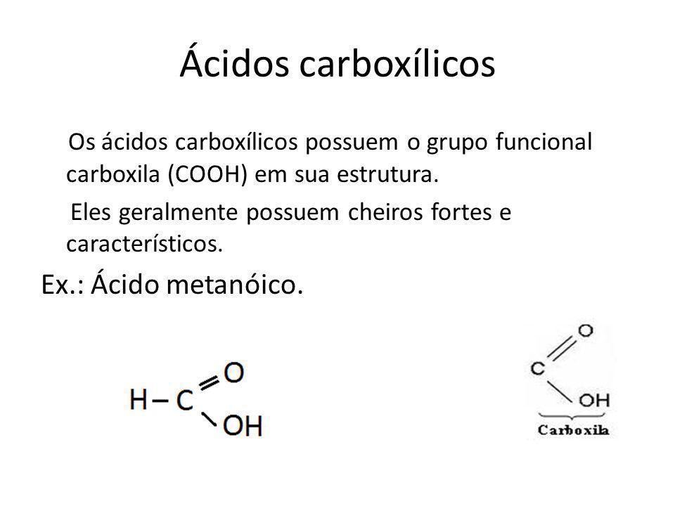 Ácidos carboxílicos Os ácidos carboxílicos possuem o grupo funcional carboxila (COOH) em sua estrutura. Eles geralmente possuem cheiros fortes e carac