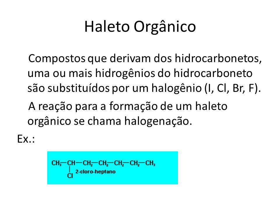 Haleto Orgânico Compostos que derivam dos hidrocarbonetos, uma ou mais hidrogênios do hidrocarboneto são substituídos por um halogênio (I, Cl, Br, F).