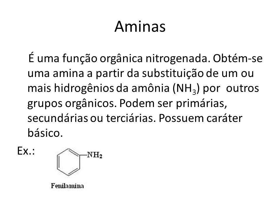 Aminas É uma função orgânica nitrogenada. Obtém-se uma amina a partir da substituição de um ou mais hidrogênios da amônia (NH 3 ) por outros grupos or