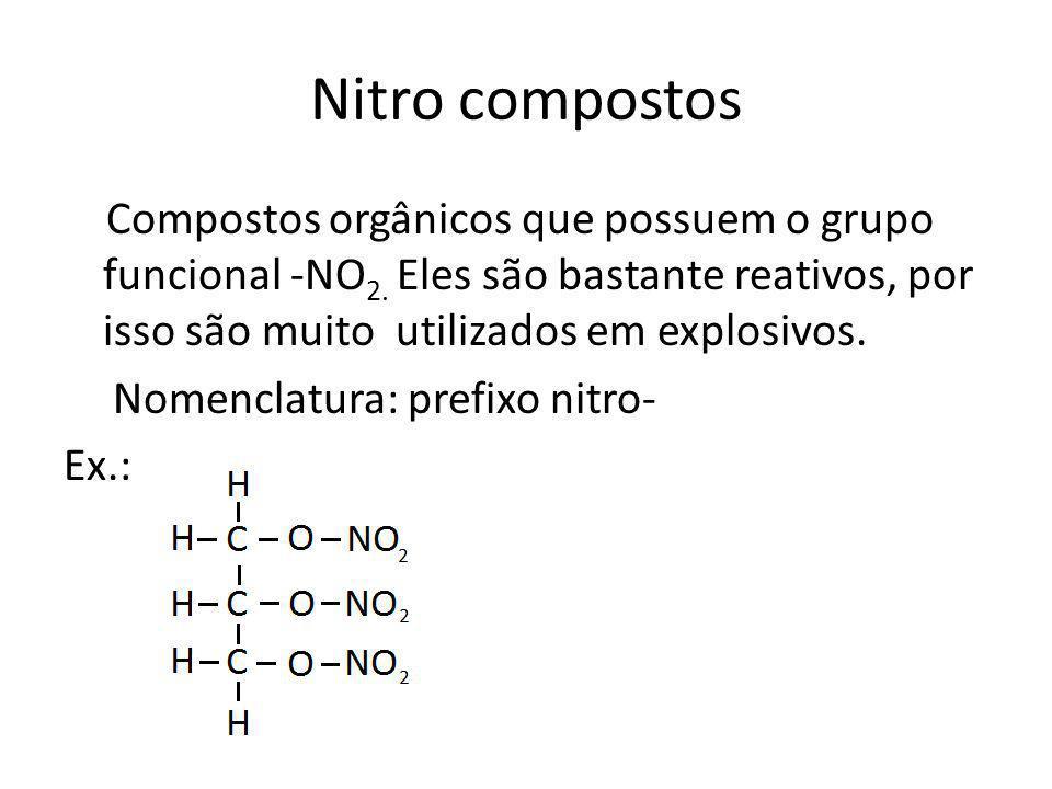 Nitro compostos Compostos orgânicos que possuem o grupo funcional -NO 2. Eles são bastante reativos, por isso são muito utilizados em explosivos. Nome