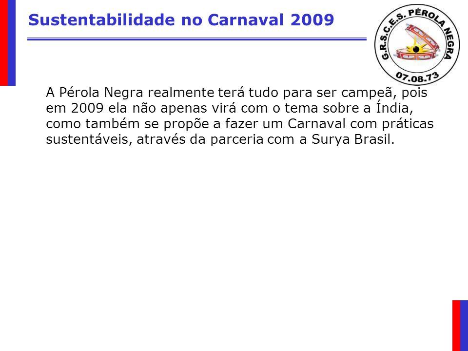 Sustentabilidade no Carnaval 2009 A Pérola Negra realmente terá tudo para ser campeã, pois em 2009 ela não apenas virá com o tema sobre a Índia, como