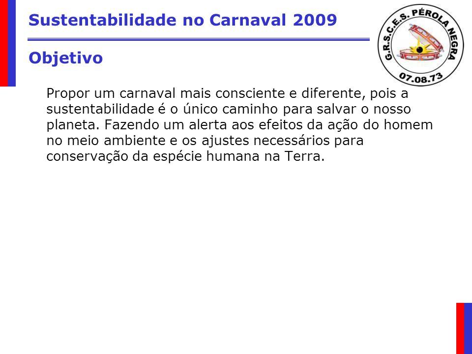 Sustentabilidade no Carnaval 2009 Objetivo Propor um carnaval mais consciente e diferente, pois a sustentabilidade é o único caminho para salvar o nos