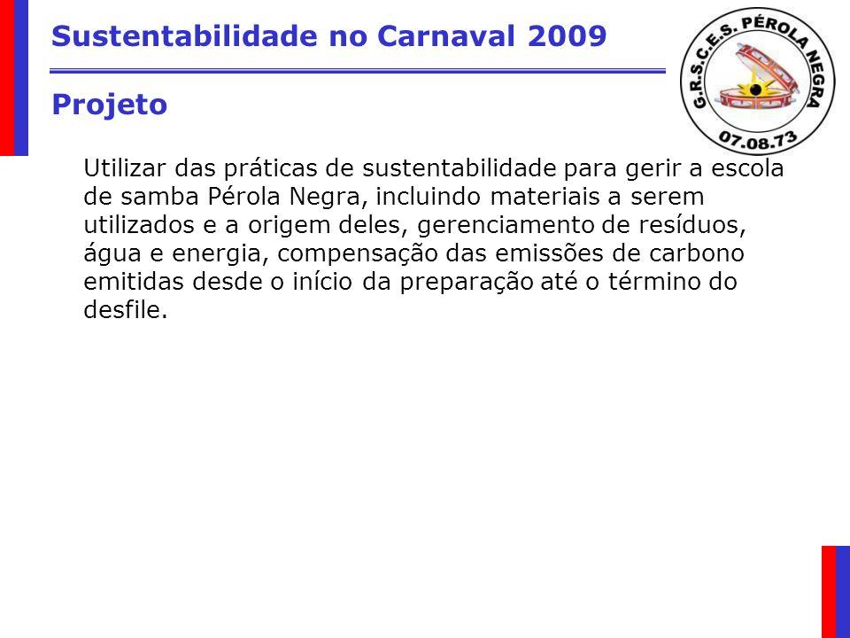 Sustentabilidade no Carnaval 2009 Projeto Utilizar das práticas de sustentabilidade para gerir a escola de samba Pérola Negra, incluindo materiais a s