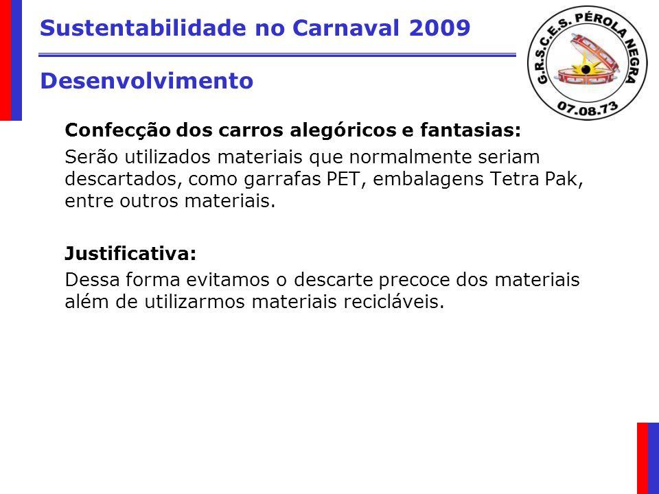 Sustentabilidade no Carnaval 2009 Desenvolvimento Confecção dos carros alegóricos e fantasias: Serão utilizados materiais que normalmente seriam desca