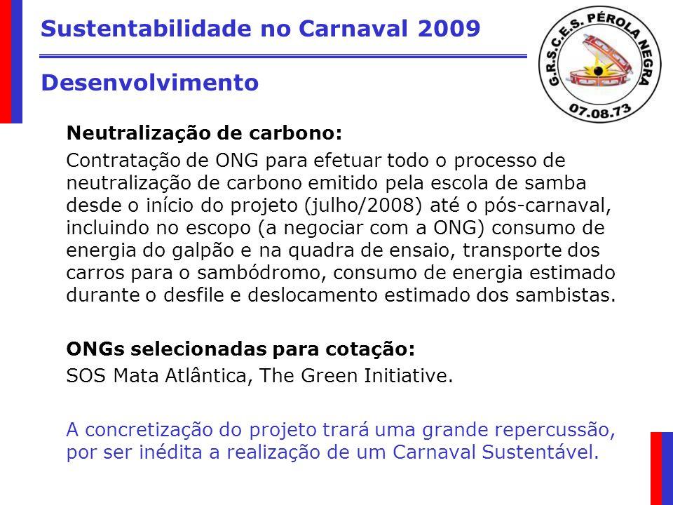 Sustentabilidade no Carnaval 2009 Desenvolvimento Neutralização de carbono: Contratação de ONG para efetuar todo o processo de neutralização de carbon