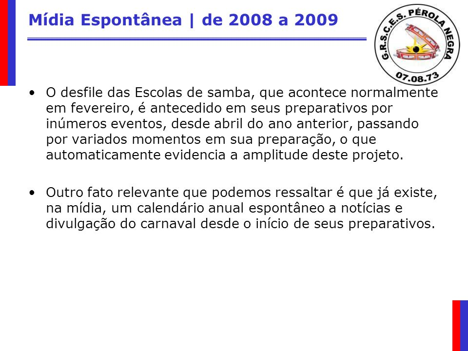 Mídia Espontânea | de 2008 a 2009 O desfile das Escolas de samba, que acontece normalmente em fevereiro, é antecedido em seus preparativos por inúmero