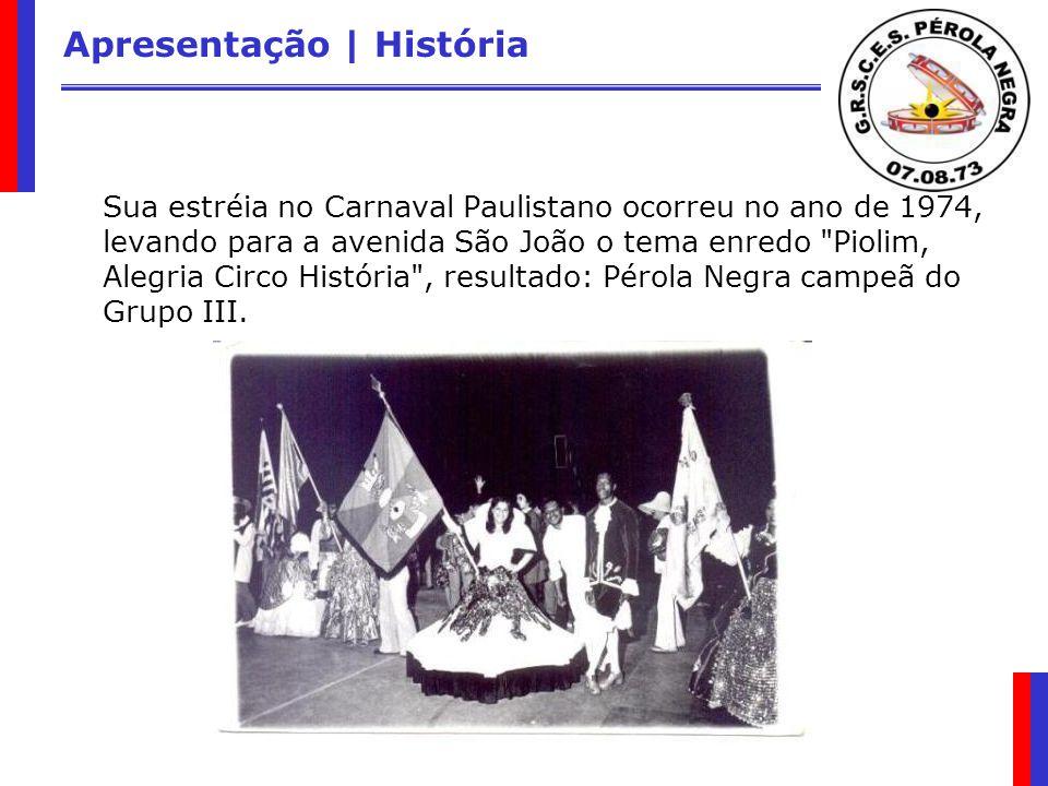 Apresentação | História Sua estréia no Carnaval Paulistano ocorreu no ano de 1974, levando para a avenida São João o tema enredo