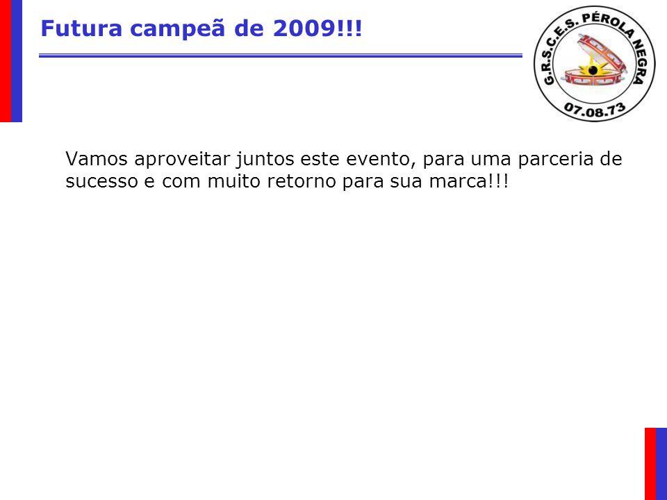 Futura campeã de 2009!!! Vamos aproveitar juntos este evento, para uma parceria de sucesso e com muito retorno para sua marca!!!