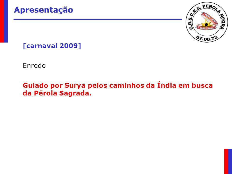 Apresentação [carnaval 2009] Enredo Guiado por Surya pelos caminhos da Índia em busca da Pérola Sagrada.