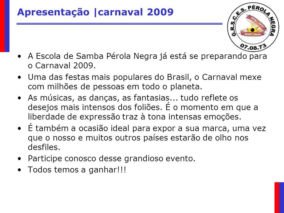 Apresentação |carnaval 2009 Para o próximo ano, a Pérola Negra está confiante que sua tradição de belos espetáculos a coloca como uma das favoritas para a conquista do primeiro posto do Carnaval 2009.