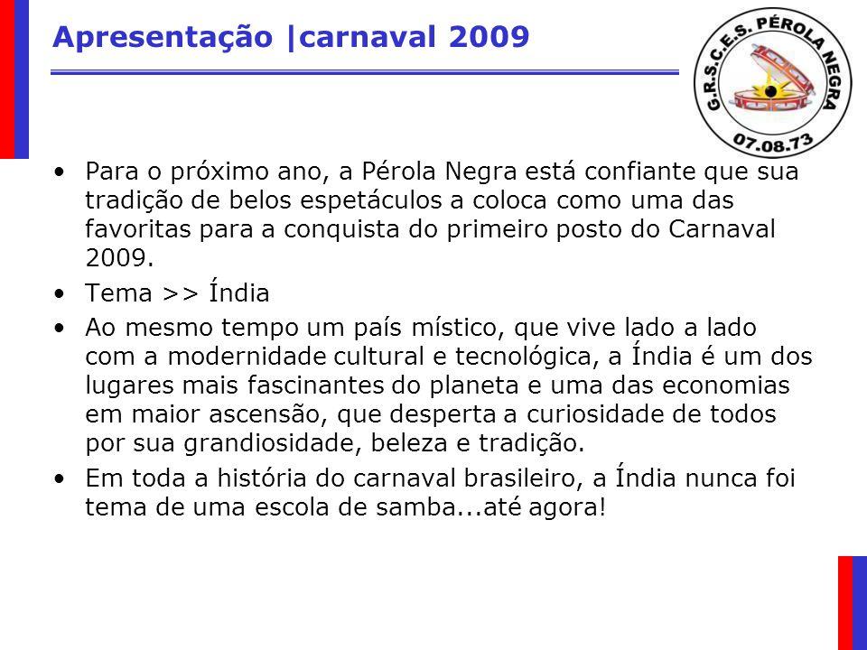 Apresentação |carnaval 2009 O desfile da Pérola Negra de 2009 vai se destacar pela magia que o tema trará na passarela, além do luxo, beleza e alegria que essa escola de samba sempre proporciona para a platéia presente no Sambódromo e para os telespectadores de todo o Brasil e de outros lugares do mundo.