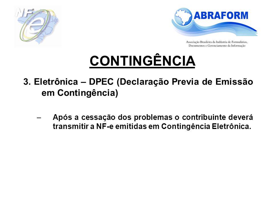 3. Eletrônica – DPEC (Declaração Previa de Emissão em Contingência) –Após a cessação dos problemas o contribuinte deverá transmitir a NF-e emitidas em