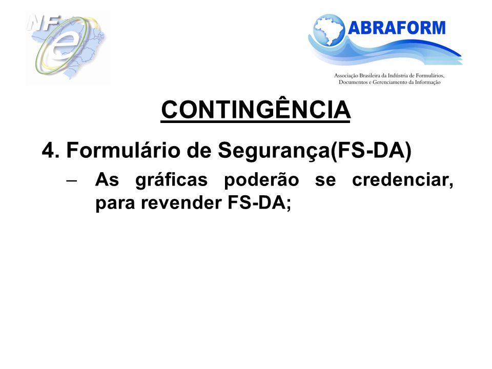 4. Formulário de Segurança(FS-DA) –As gráficas poderão se credenciar, para revender FS-DA; CONTINGÊNCIA