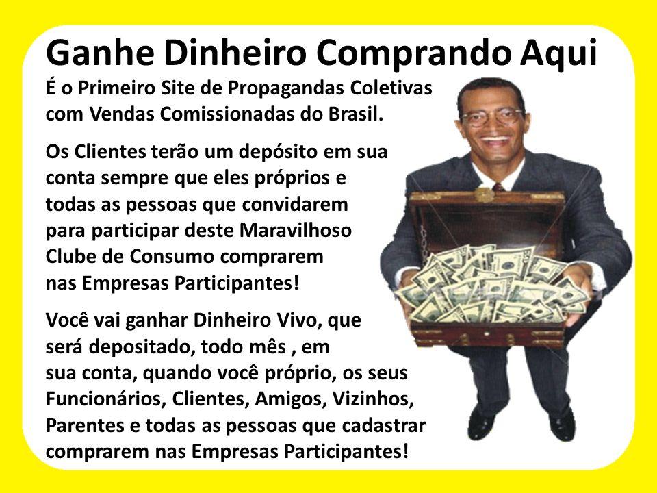 É o Primeiro Site de Propagandas Coletivas com Vendas Comissionadas do Brasil. Os Clientes terão um depósito em sua conta sempre que eles próprios e t