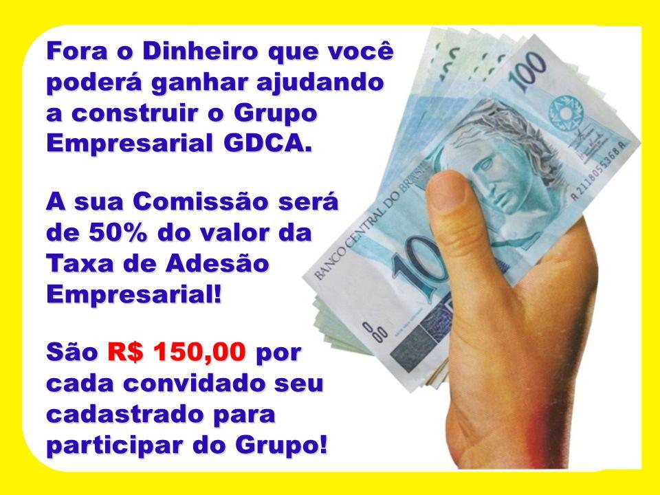 Fora o Dinheiro que você poderá ganhar ajudando a construir o Grupo Empresarial GDCA. A sua Comissão será de 50% do valor da Taxa de Adesão Empresaria