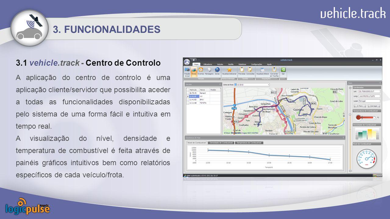 3. FUNCIONALIDADES 3.1 vehicle.track - Centro de Controlo A aplicação do centro de controlo é uma aplicação cliente/servidor que possibilita aceder a