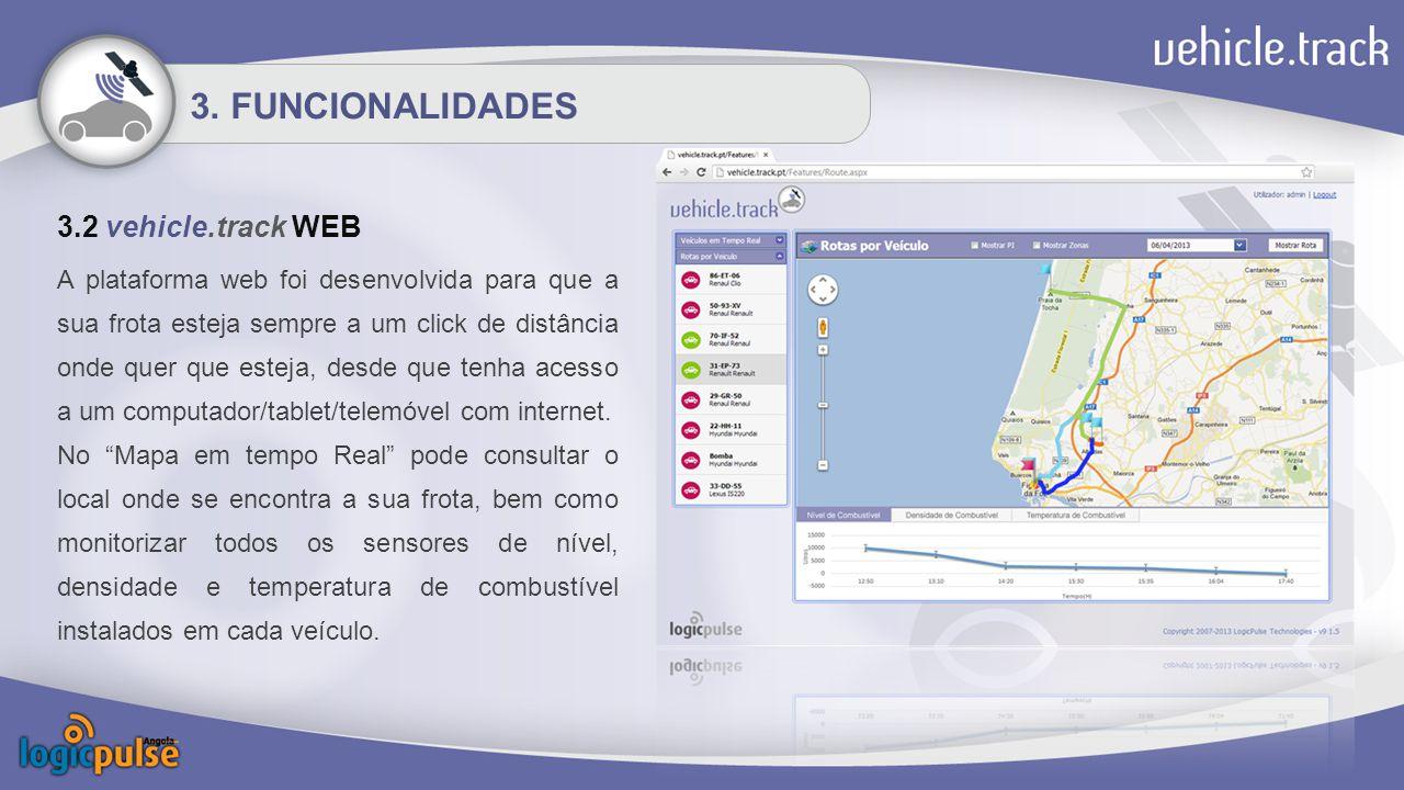 3. FUNCIONALIDADES 3.2 vehicle.track WEB A plataforma web foi desenvolvida para que a sua frota esteja sempre a um click de distância onde quer que es