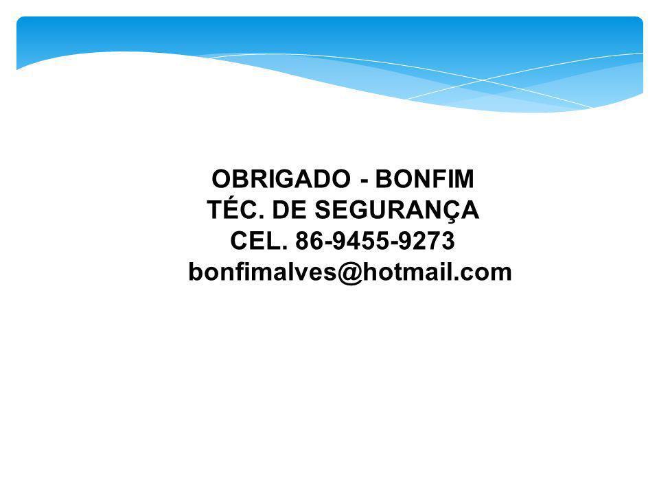 OBRIGADO - BONFIM TÉC. DE SEGURANÇA CEL. 86-9455-9273 bonfimalves@hotmail.com