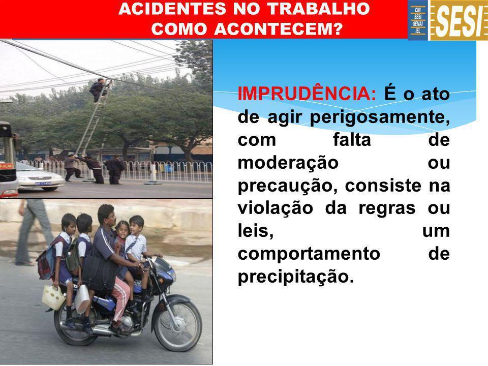 ACIDENTES NO TRABALHO COMO ACONTECEM.