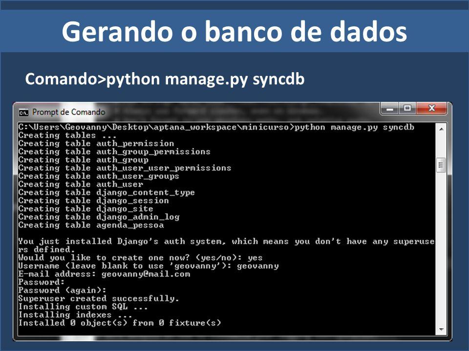 Gerando o banco de dados Comando>python manage.py syncdb