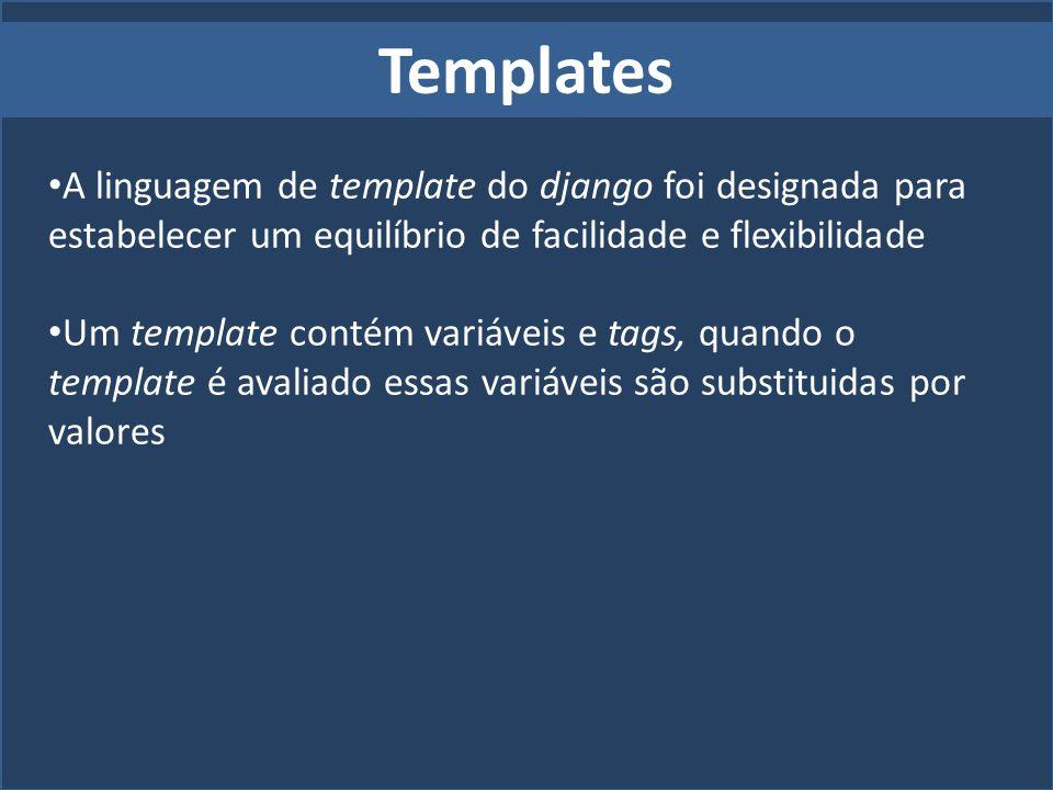 Templates A linguagem de template do django foi designada para estabelecer um equilíbrio de facilidade e flexibilidade Um template contém variáveis e