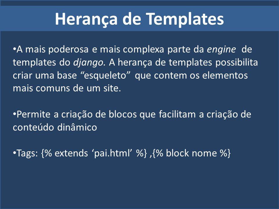 Herança de Templates A mais poderosa e mais complexa parte da engine de templates do django. A herança de templates possibilita criar uma base esquele