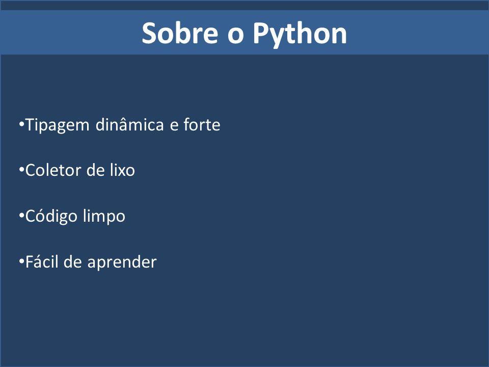 Sobre o Python Tipagem dinâmica e forte Coletor de lixo Código limpo Fácil de aprender