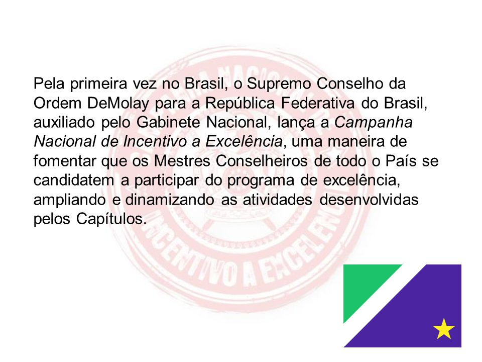 Pela primeira vez no Brasil, o Supremo Conselho da Ordem DeMolay para a República Federativa do Brasil, auxiliado pelo Gabinete Nacional, lança a Camp