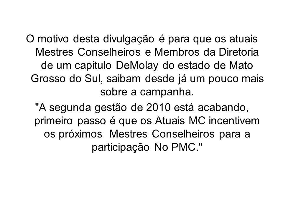 O motivo desta divulgação é para que os atuais Mestres Conselheiros e Membros da Diretoria de um capitulo DeMolay do estado de Mato Grosso do Sul, sai