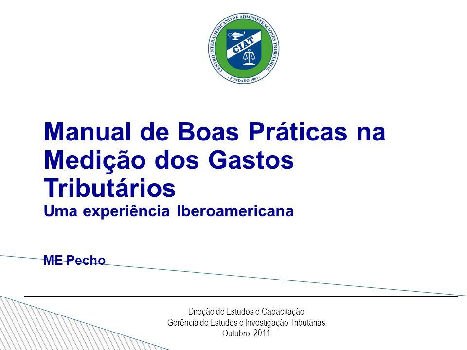 Manual de Boas Práticas na Medição dos Gastos Tributários Uma experiência Iberoamericana ME Pecho Direção de Estudos e Capacitação Gerência de Estudos