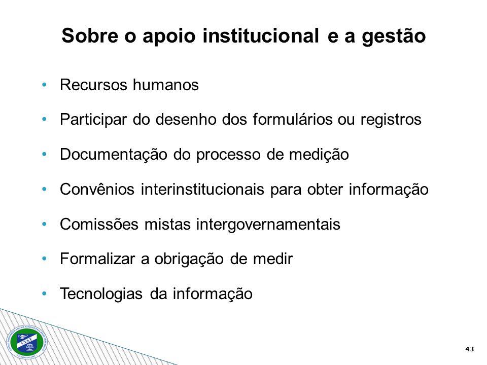 43 Recursos humanos Participar do desenho dos formulários ou registros Documentação do processo de medição Convênios interinstitucionais para obter in