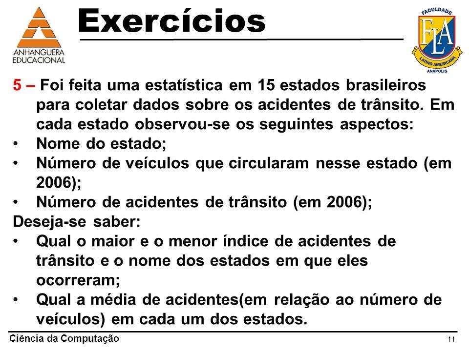 11 Ciência da Computação 5 – Foi feita uma estatística em 15 estados brasileiros para coletar dados sobre os acidentes de trânsito. Em cada estado obs