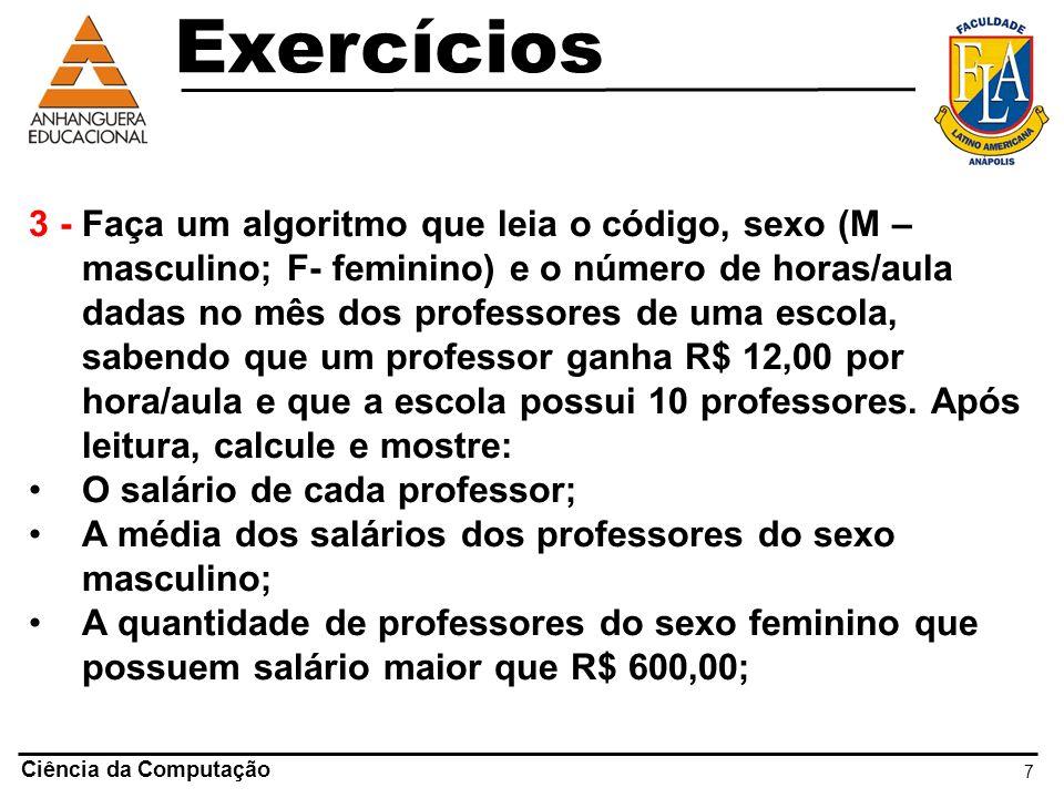 7 Ciência da Computação 3 - Faça um algoritmo que leia o código, sexo (M – masculino; F- feminino) e o número de horas/aula dadas no mês dos professor
