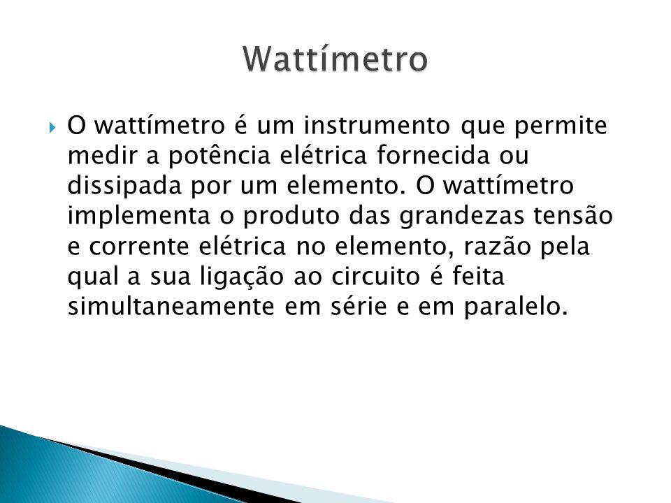 O wattímetro é um instrumento que permite medir a potência elétrica fornecida ou dissipada por um elemento. O wattímetro implementa o produto das gran