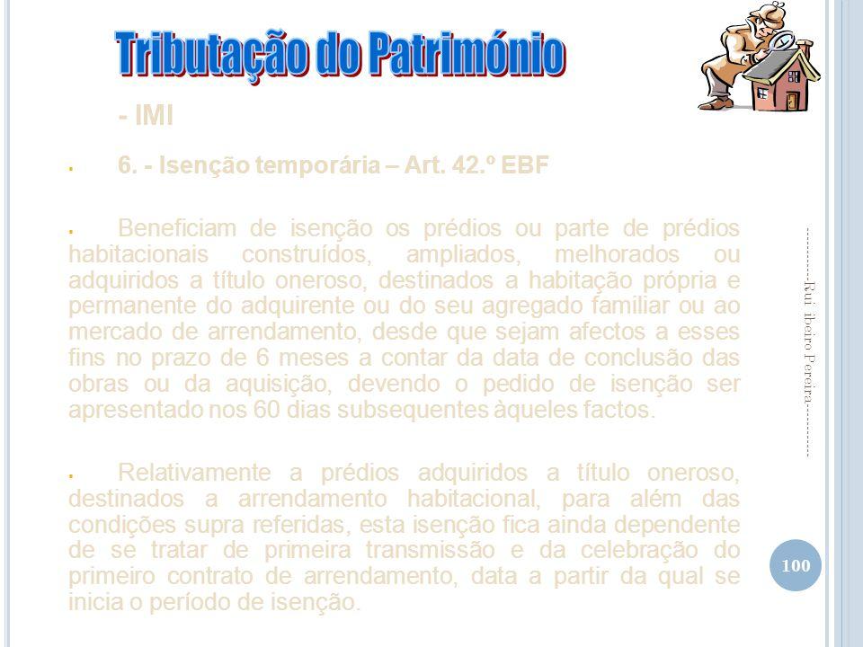 100 ------------Rui ibeiro Pereira------------ - IMI 6. - Isenção temporária – Art. 42.º EBF Beneficiam de isenção os prédios ou parte de prédios habi