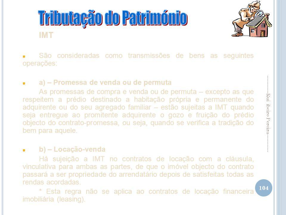 104 ------------Rui ibeiro Pereira------------ IMT n São consideradas como transmissões de bens as seguintes operações: n a) – Promessa de venda ou de
