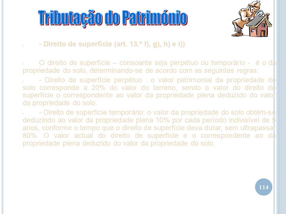114 - - Direito de superfície (art. 13.º f), g), h) e i)) - O direito de superfície – consoante seja perpétuo ou temporário - é o da propriedade do so