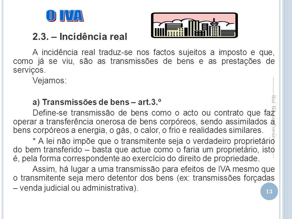 13 ------------Rui Ribeiro Pereira------------ 2.3. – Incidência real A incidência real traduz-se nos factos sujeitos a imposto e que, como já se viu,