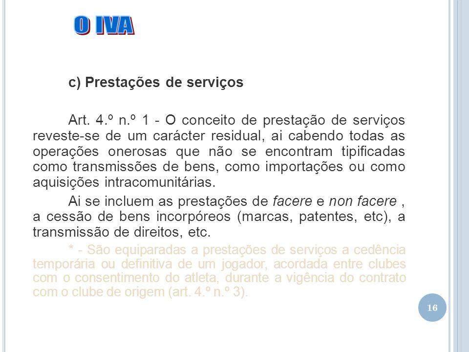 16 c) Prestações de serviços Art. 4.º n.º 1 - O conceito de prestação de serviços reveste-se de um carácter residual, ai cabendo todas as operações on