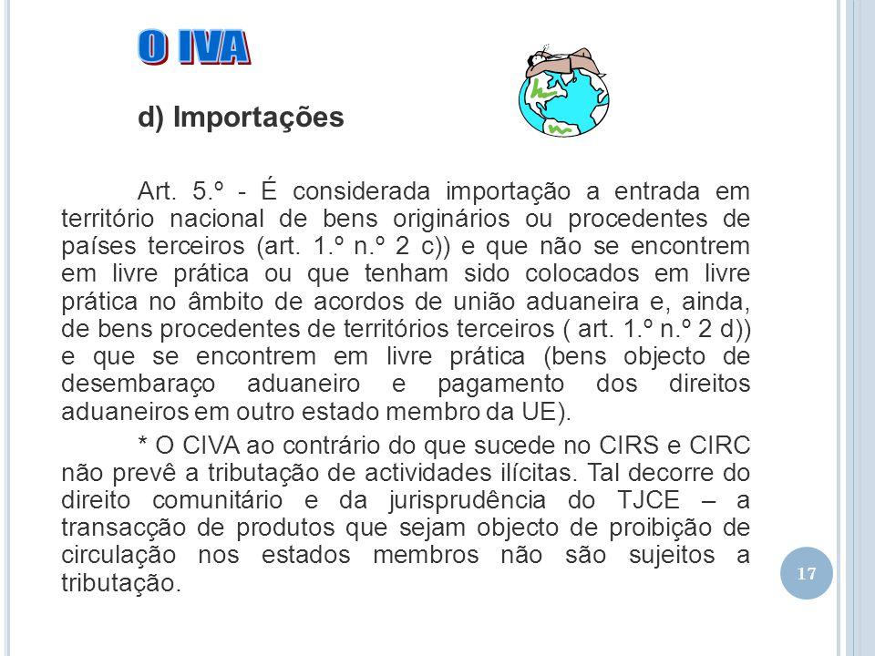 17 d) Importações Art. 5.º - É considerada importação a entrada em território nacional de bens originários ou procedentes de países terceiros (art. 1.
