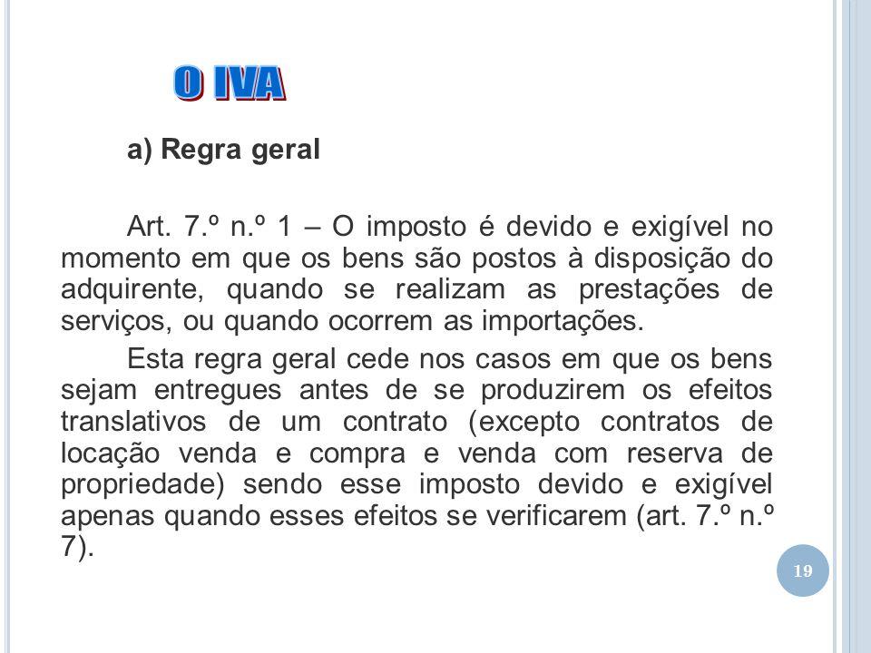 19 a) Regra geral Art. 7.º n.º 1 – O imposto é devido e exigível no momento em que os bens são postos à disposição do adquirente, quando se realizam a