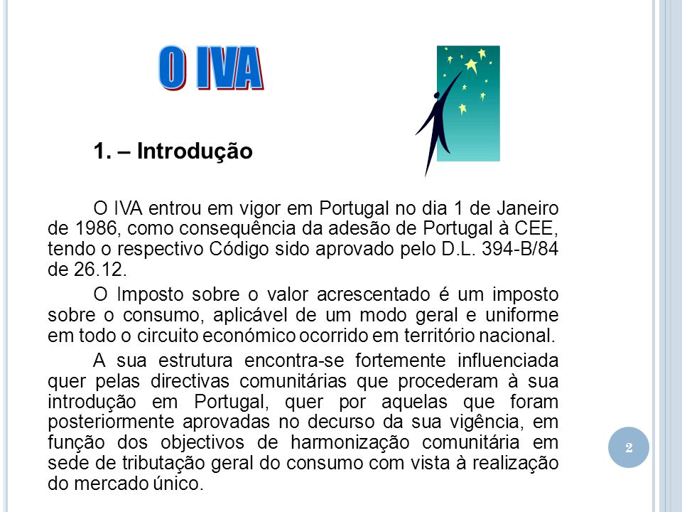 2 1. – Introdução O IVA entrou em vigor em Portugal no dia 1 de Janeiro de 1986, como consequência da adesão de Portugal à CEE, tendo o respectivo Cód