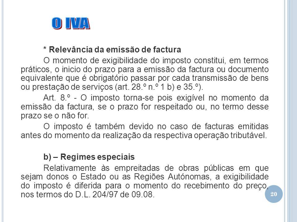 20 * Relevância da emissão de factura O momento de exigibilidade do imposto constitui, em termos práticos, o inicio do prazo para a emissão da factura